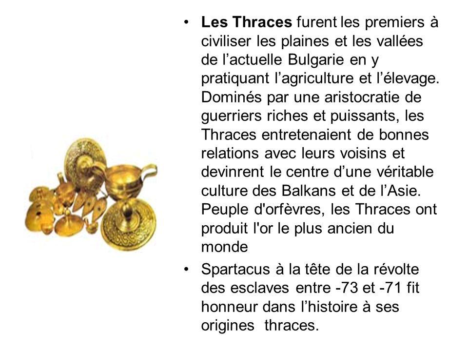 Les Thraces furent les premiers à civiliser les plaines et les vallées de lactuelle Bulgarie en y pratiquant lagriculture et lélevage.