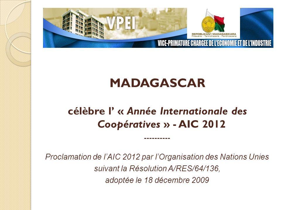 MADAGASCAR célèbre l « Année Internationale des Coopératives » - AIC 2012 ---------- Proclamation de lAIC 2012 par lOrganisation des Nations Unies sui
