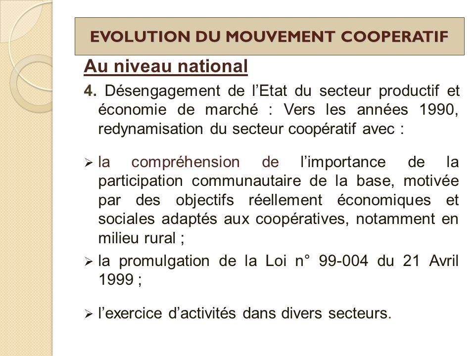 EVOLUTION DU MOUVEMENT COOPERATIF Au niveau national 4. Désengagement de lEtat du secteur productif et économie de marché : Vers les années 1990, redy