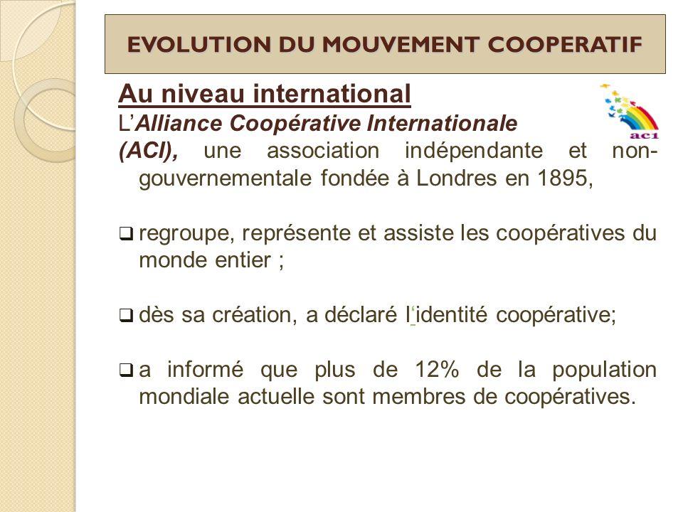 EVOLUTION DU MOUVEMENT COOPERATIF Au niveau international LAlliance Coopérative Internationale (ACI), une association indépendante et non- gouvernemen