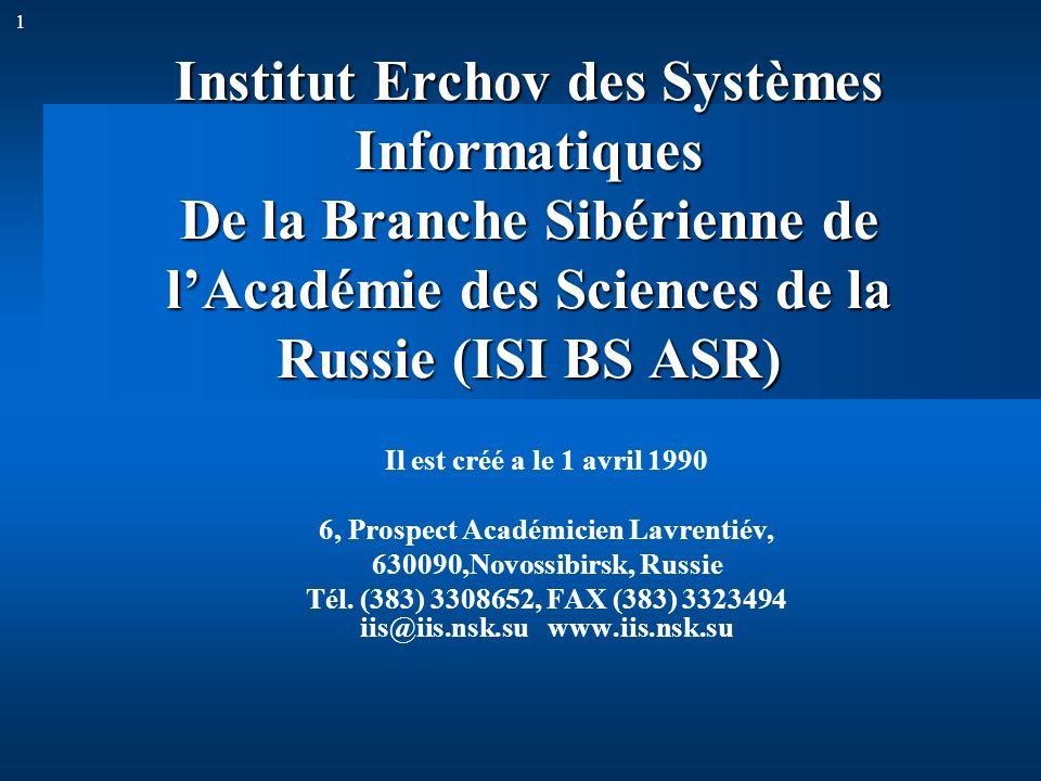 1 Institut Erchov des Systèmes Informatiques De la Branche Sibérienne de lAcadémie des Sciences de la Russie (ISI BS ASR) Il est créé a le 1 avril 199
