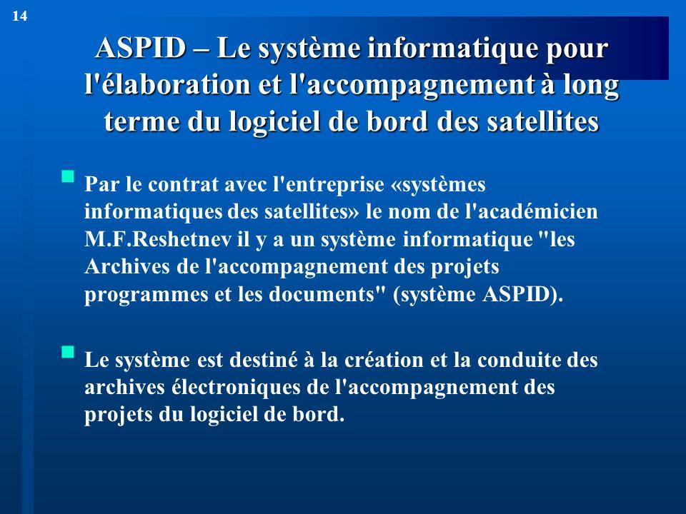 14 ASPID – Le système informatique pour l'élaboration et l'accompagnement à long terme du logiciel de bord des satellites Par le contrat avec l'entrep