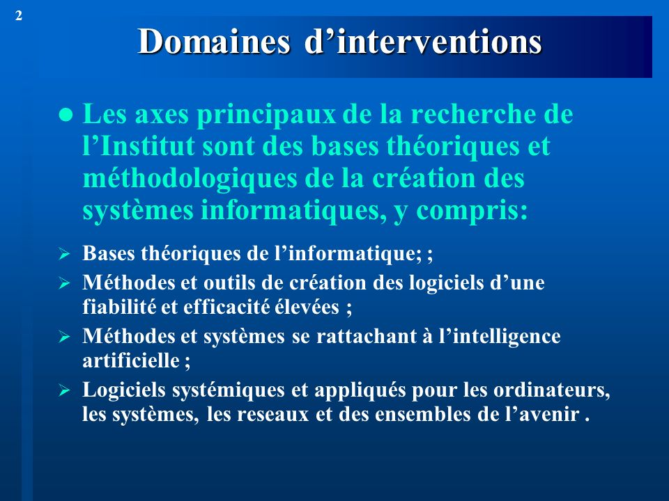 2 Domaines dinterventions Les axes principaux de la recherche de lInstitut sont des bases théoriques et méthodologiques de la création des systèmes in