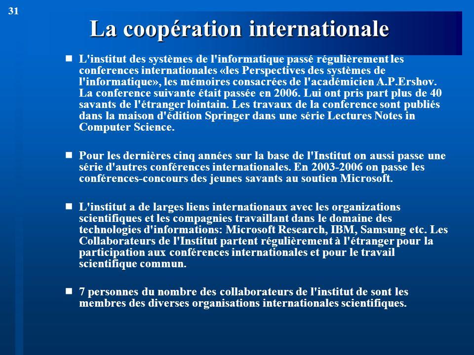 31 La coopération internationale L'institut des systèmes de l'informatique passé régulièrement les conferences internationales «les Perspectives des s