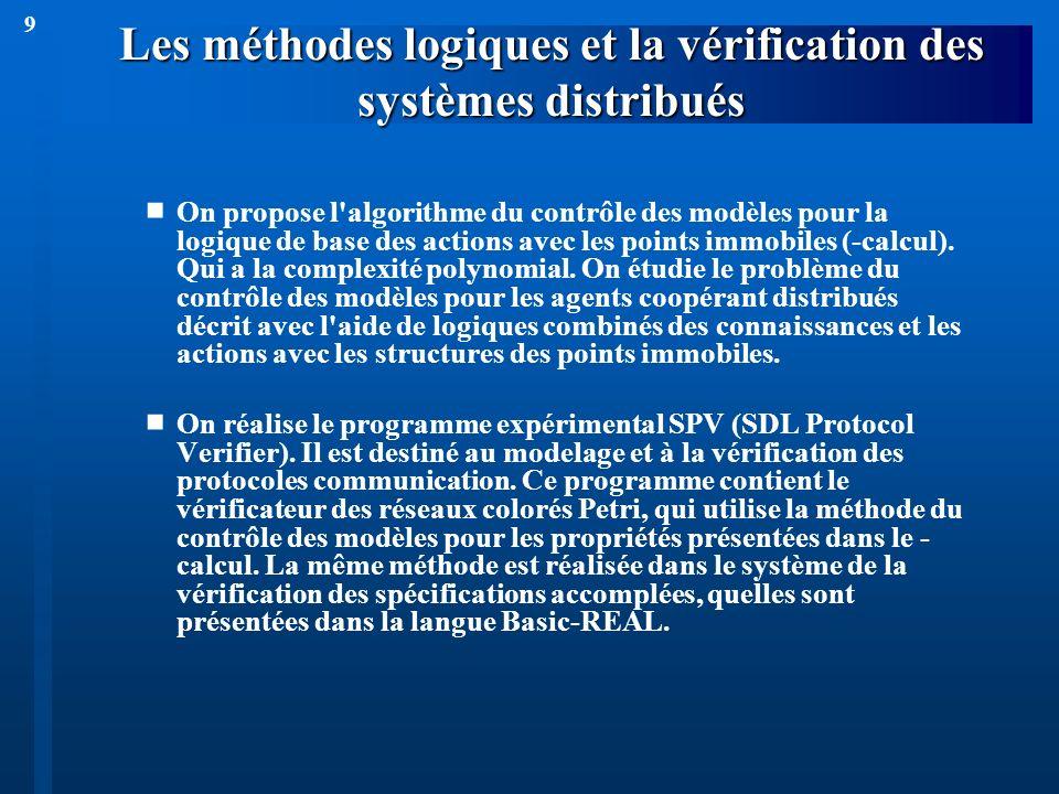 9 Les méthodes logiques et la vérification des systèmes distribués On propose l'algorithme du contrôle des modèles pour la logique de base des actions
