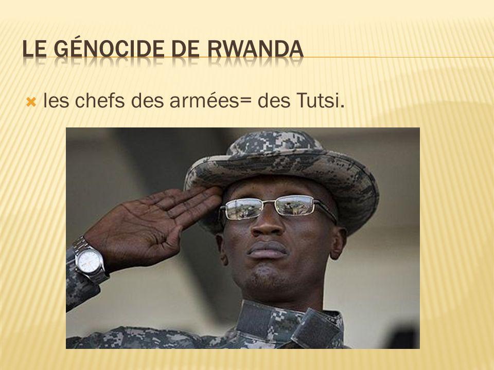 les chefs des armées= des Tutsi.