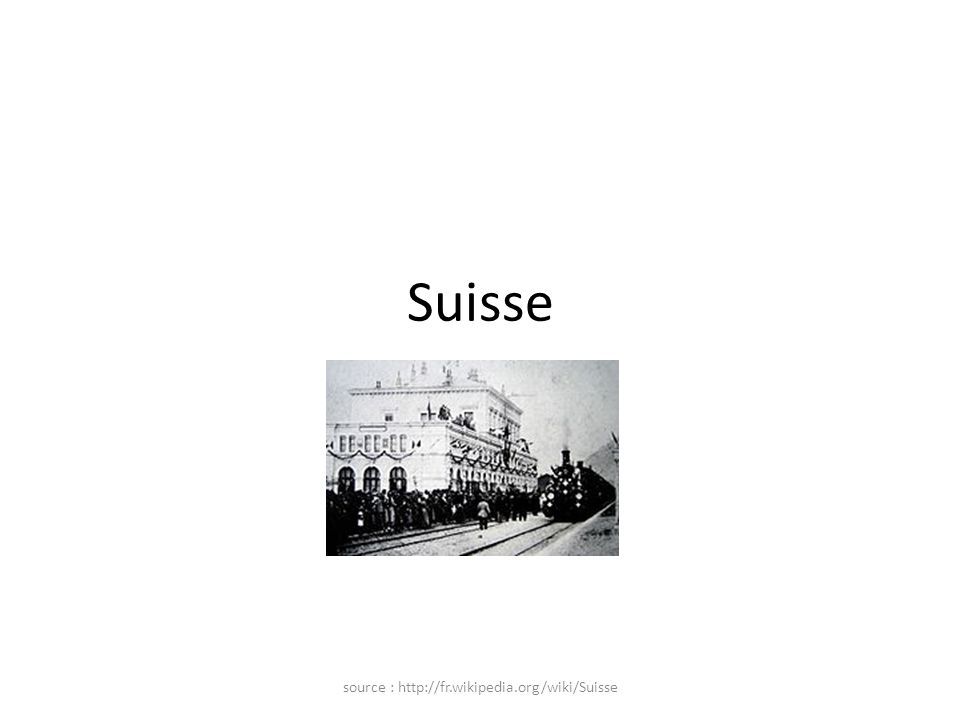 Suisse source : http://fr.wikipedia.org/wiki/Suisse