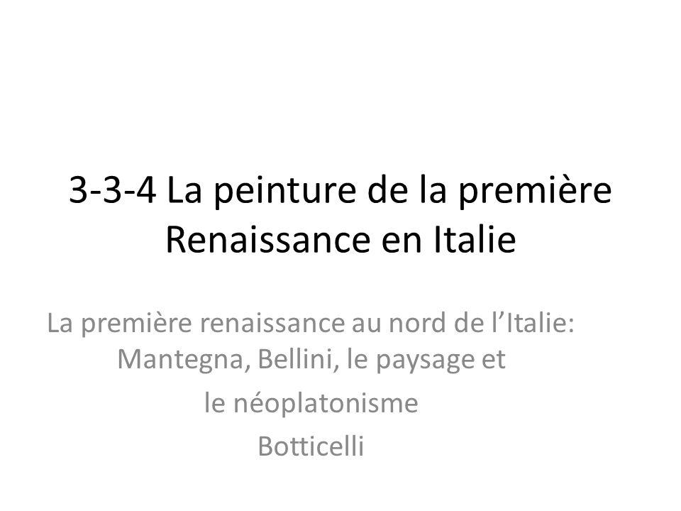 3-3-4 La peinture de la première Renaissance en Italie La première renaissance au nord de lItalie: Mantegna, Bellini, le paysage et le néoplatonisme B