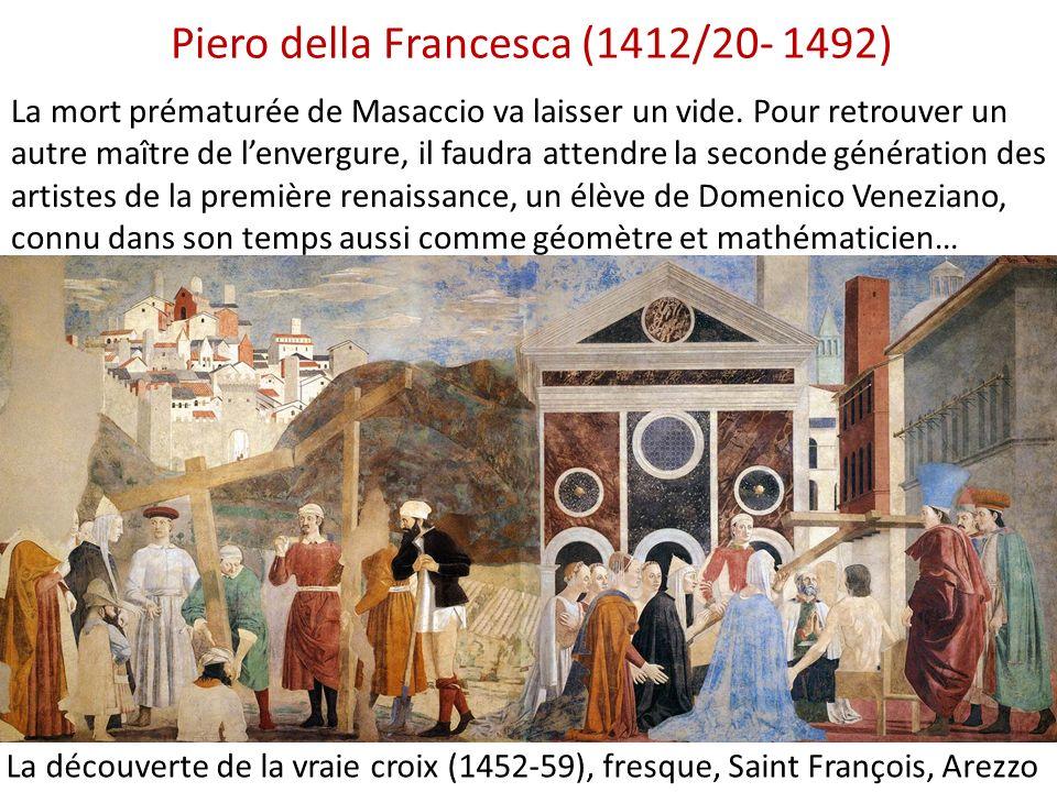 Piero della Francesca (1412/20- 1492) La découverte de la vraie croix (1452-59), fresque, Saint François, Arezzo La mort prématurée de Masaccio va lai