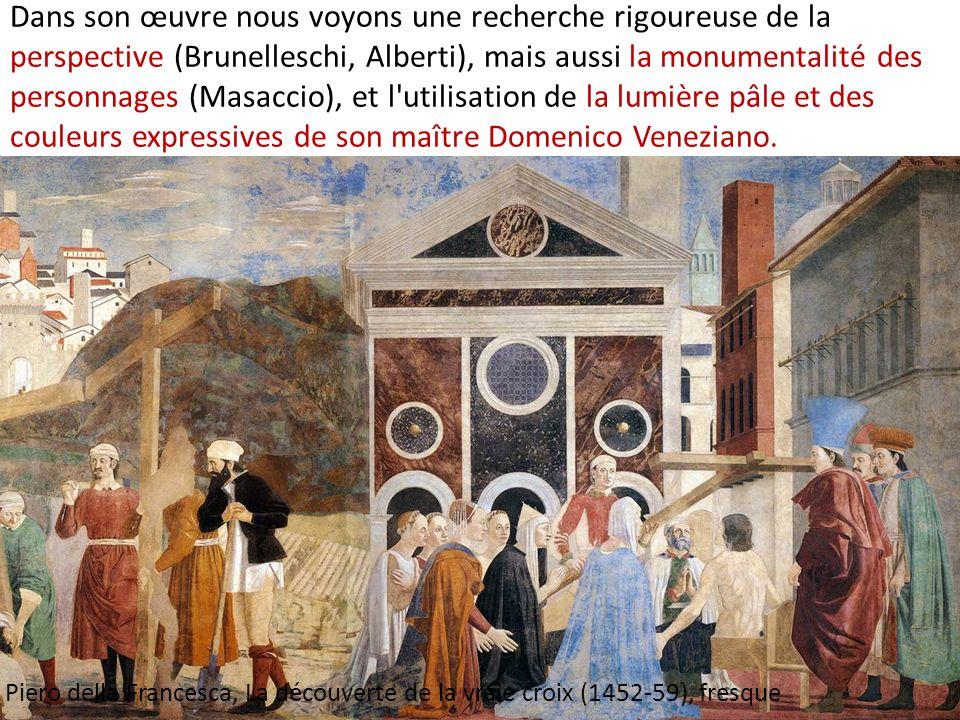 Dans son œuvre nous voyons une recherche rigoureuse de la perspective (Brunelleschi, Alberti), mais aussi la monumentalité des personnages (Masaccio),
