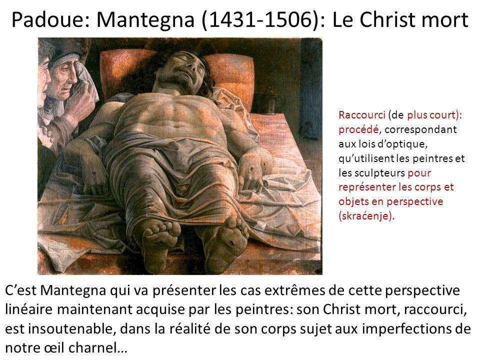 Padoue: Mantegna (1431-1506): Le Christ mort Cest Mantegna qui va présenter les cas extrêmes de cette perspective linéaire maintenant acquise par les