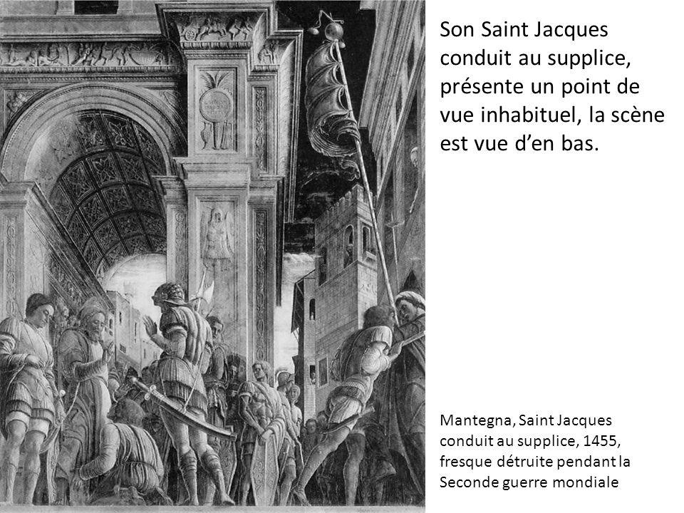 Son Saint Jacques conduit au supplice, présente un point de vue inhabituel, la scène est vue den bas. Mantegna, Saint Jacques conduit au supplice, 145