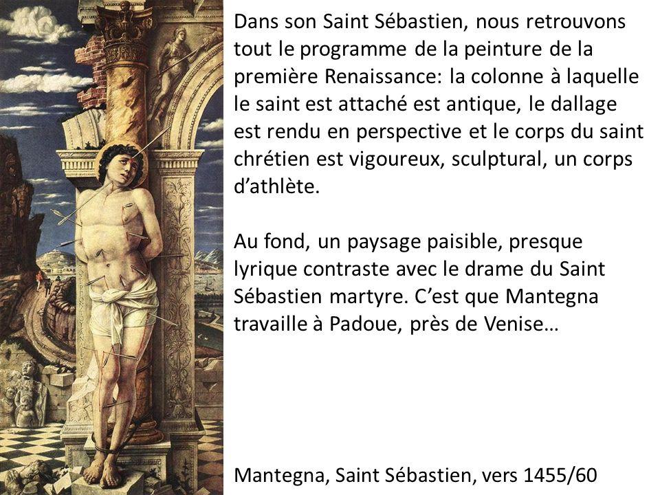 Mantegna, Saint Sébastien, vers 1455/60 Dans son Saint Sébastien, nous retrouvons tout le programme de la peinture de la première Renaissance: la colo