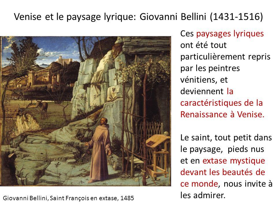 Venise et le paysage lyrique: Giovanni Bellini (1431-1516) Ces paysages lyriques ont été tout particulièrement repris par les peintres vénitiens, et d