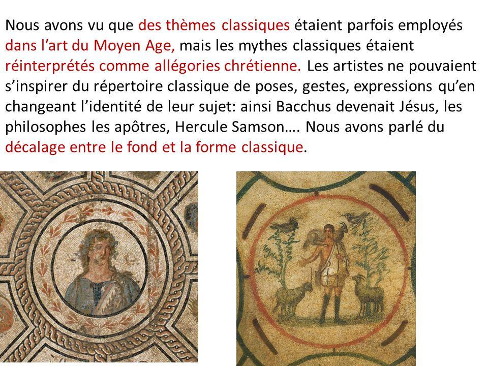 Nous avons vu que des thèmes classiques étaient parfois employés dans lart du Moyen Age, mais les mythes classiques étaient réinterprétés comme allégo