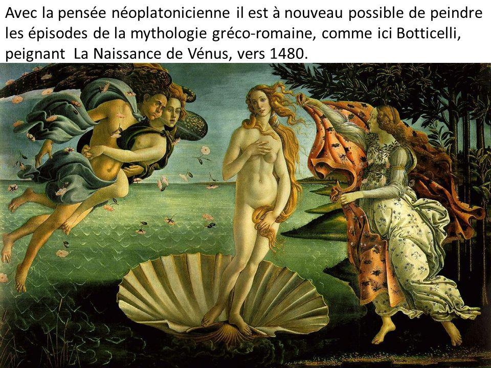 Avec la pensée néoplatonicienne il est à nouveau possible de peindre les épisodes de la mythologie gréco-romaine, comme ici Botticelli, peignant La Na