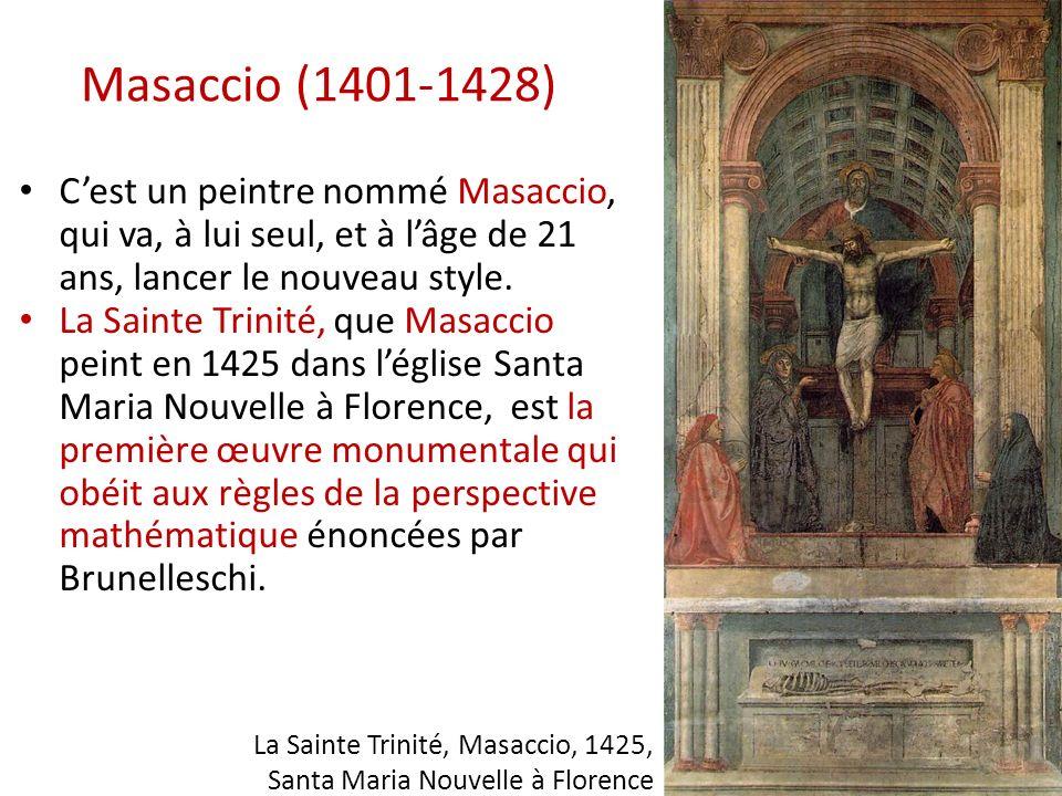Masaccio (1401-1428) Cest un peintre nommé Masaccio, qui va, à lui seul, et à lâge de 21 ans, lancer le nouveau style. La Sainte Trinité, que Masaccio