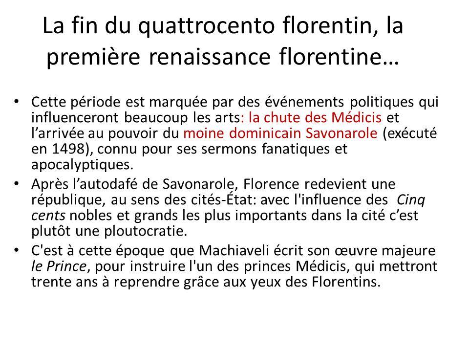 La fin du quattrocento florentin, la première renaissance florentine… Cette période est marquée par des événements politiques qui influenceront beauco