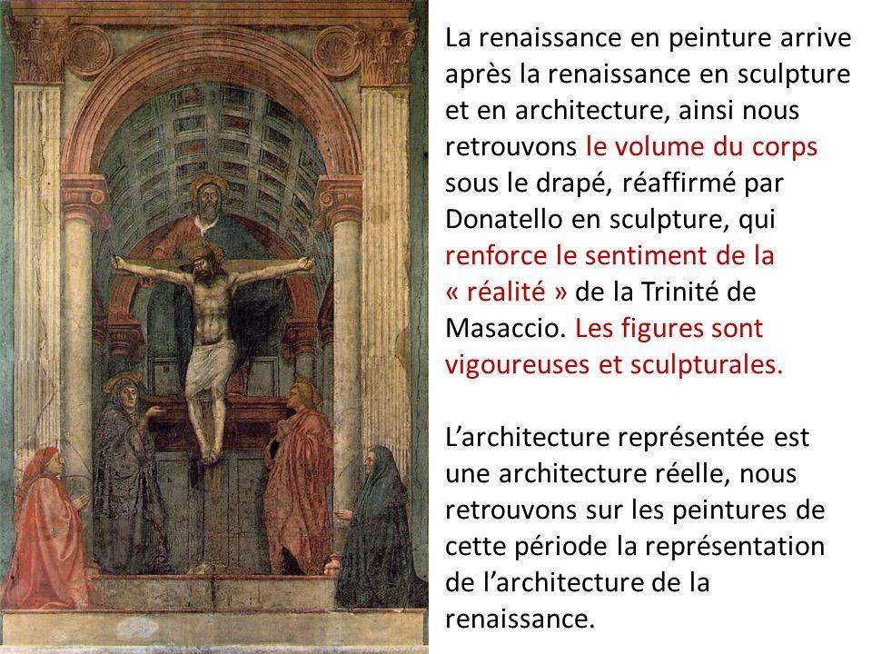 La renaissance en peinture arrive après la renaissance en sculpture et en architecture, ainsi nous retrouvons le volume du corps sous le drapé, réaffi