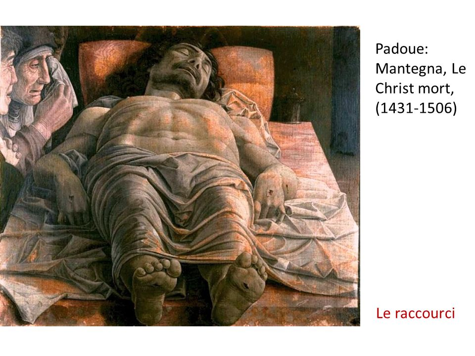 Padoue: Mantegna, Le Christ mort, (1431-1506) Le raccourci