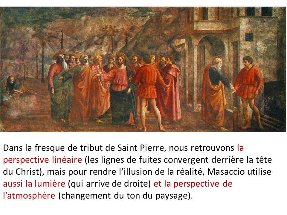 Dans la fresque de tribut de Saint Pierre, nous retrouvons la perspective linéaire (les lignes de fuites convergent derrière la tête du Christ), mais