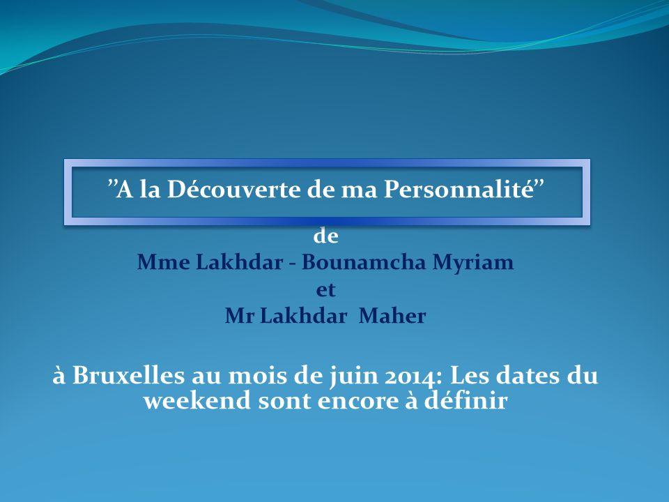 A la Découverte de ma Personnalité de Mme Lakhdar - Bounamcha Myriam et Mr Lakhdar Maher à Bruxelles au mois de juin 2014: Les dates du weekend sont e