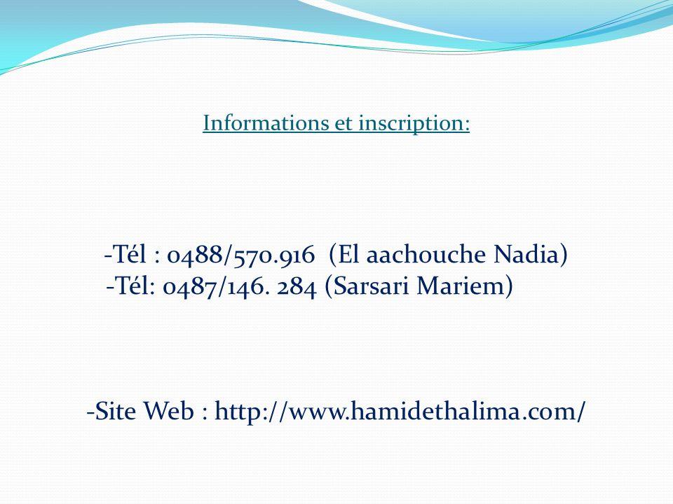 Informations et inscription: -Tél : 0488/570.916 (El aachouche Nadia) -Tél: 0487/146. 284 (Sarsari Mariem) -Site Web : http://www.hamidethalima.com/
