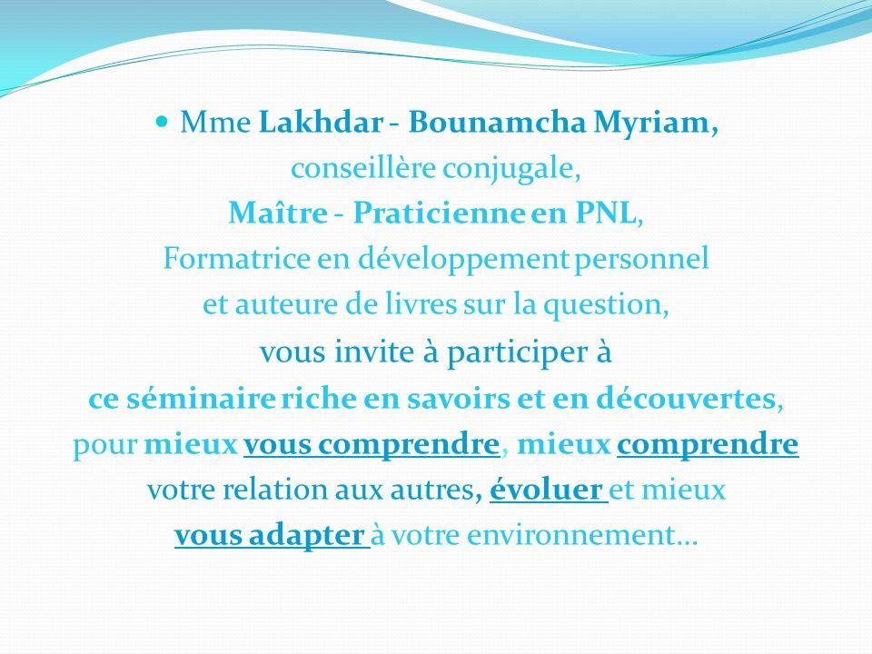 Mme Lakhdar - Bounamcha Myriam, conseillère conjugale, Maître - Praticienne en PNL, Formatrice en développement personnel et auteure de livres sur la