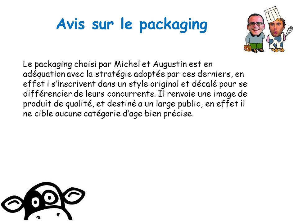 Le packaging choisi par Michel et Augustin est en adéquation avec la stratégie adoptée par ces derniers, en effet i sinscrivent dans un style original et décalé pour se différencier de leurs concurrents.