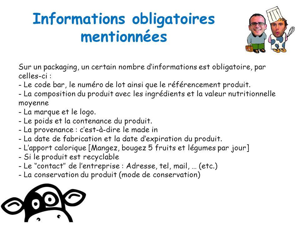 Informations obligatoires mentionnées Sur un packaging, un certain nombre dinformations est obligatoire, par celles-ci : - Le code bar, le numéro de lot ainsi que le référencement produit.