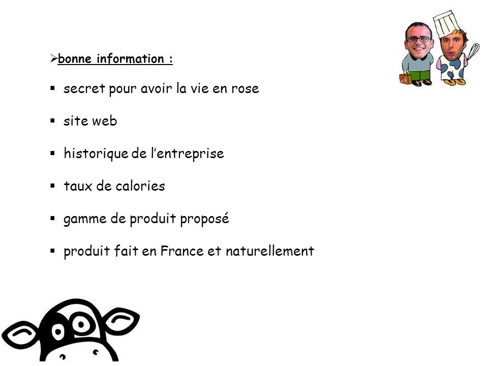 bonne information : secret pour avoir la vie en rose site web historique de lentreprise taux de calories gamme de produit proposé produit fait en France et naturellement