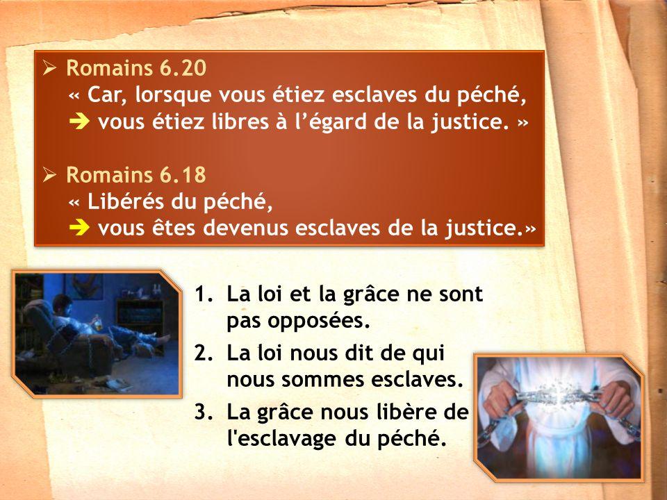 Romains 6.20 « Car, lorsque vous étiez esclaves du péché, vous étiez libres à légard de la justice.