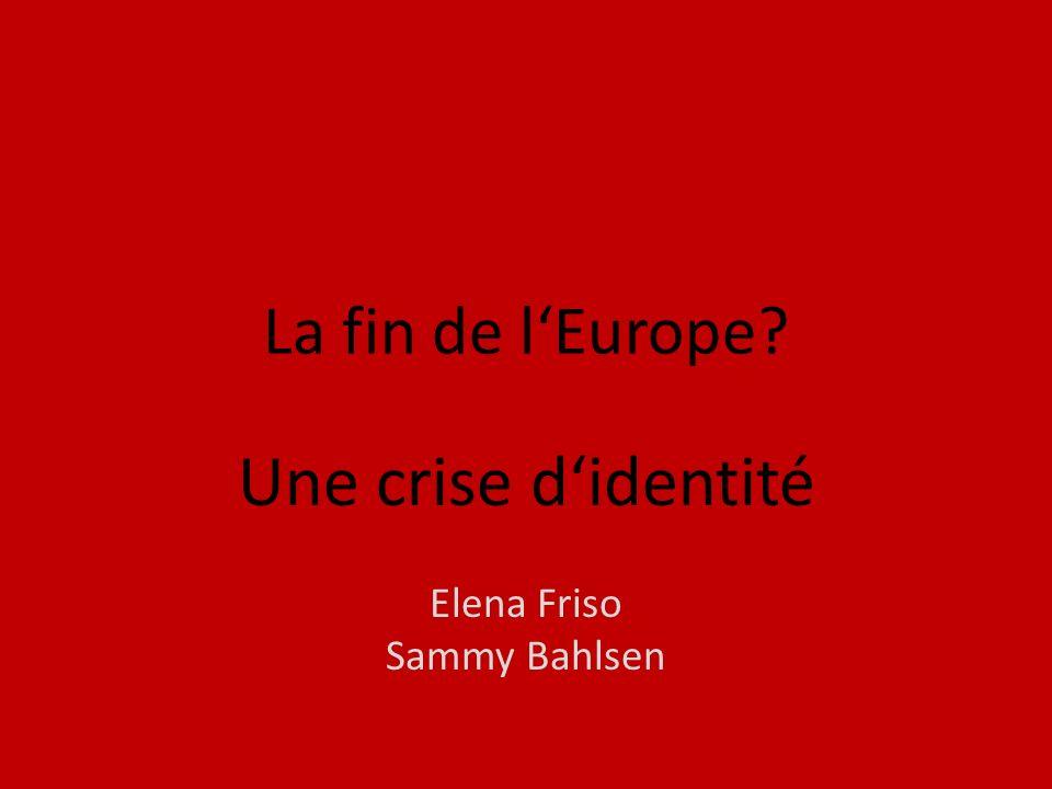 La fin de lEurope Une crise didentité Elena Friso Sammy Bahlsen