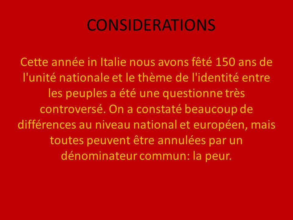 CONSIDERATIONS Cette année in Italie nous avons fêté 150 ans de l unité nationale et le thème de l identité entre les peuples a été une questionne très controversé.