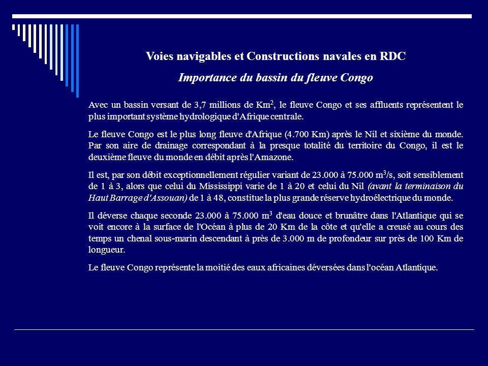 Voies navigables et Constructions navales en RDC Importance du bassin du fleuve Congo Avec un bassin versant de 3,7 millions de Km 2, le fleuve Congo