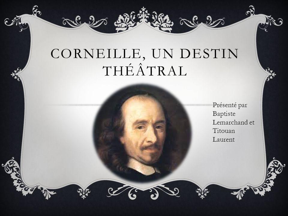 CORNEILLE, UN DESTIN THÉÂTRAL Présenté par Baptiste Lemarchand et Titouan Laurent