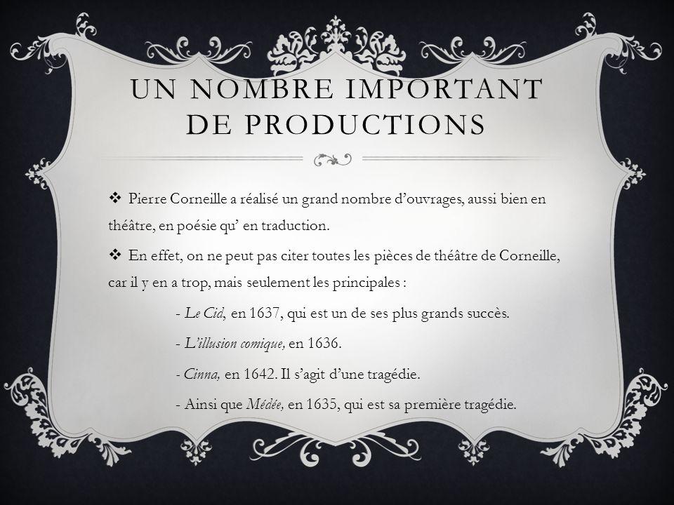 UN NOMBRE IMPORTANT DE PRODUCTIONS Pierre Corneille a réalisé un grand nombre douvrages, aussi bien en théâtre, en poésie qu en traduction. En effet,