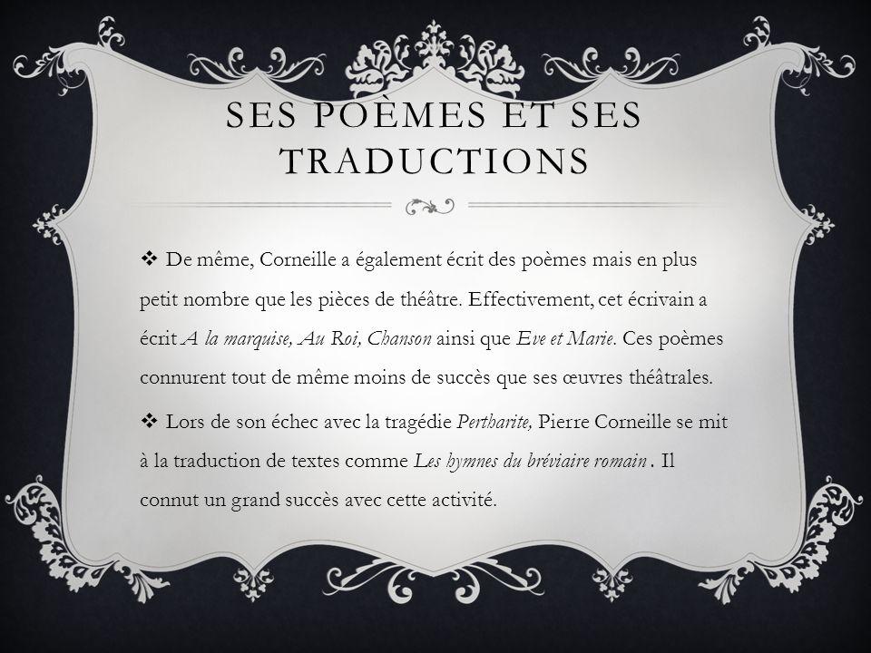 SES POÈMES ET SES TRADUCTIONS De même, Corneille a également écrit des poèmes mais en plus petit nombre que les pièces de théâtre. Effectivement, cet