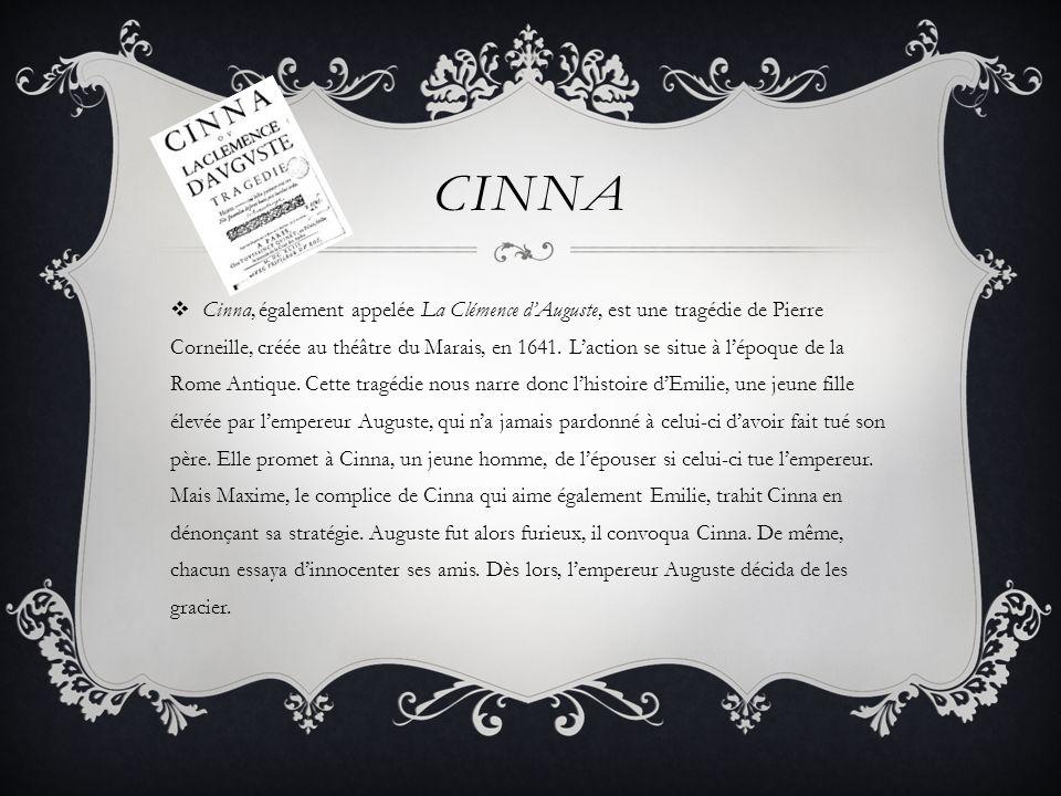 CINNA Cinna, également appelée La Clémence dAuguste, est une tragédie de Pierre Corneille, créée au théâtre du Marais, en 1641. Laction se situe à lép
