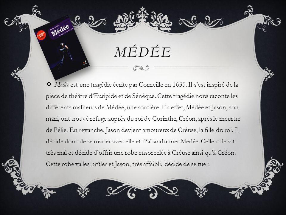 MÉDÉE Médée est une tragédie écrite par Corneille en 1635. Il sest inspiré de la pièce de théâtre dEuripide et de Sénèque. Cette tragédie nous raconte