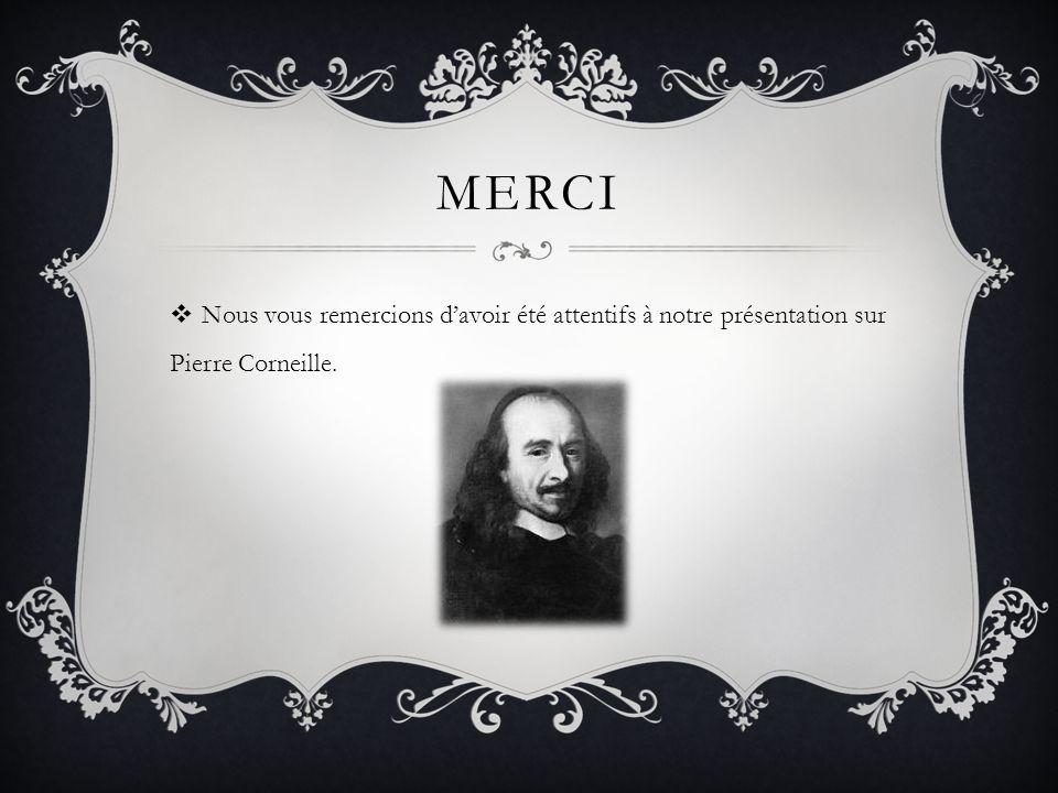 MERCI Nous vous remercions davoir été attentifs à notre présentation sur Pierre Corneille.