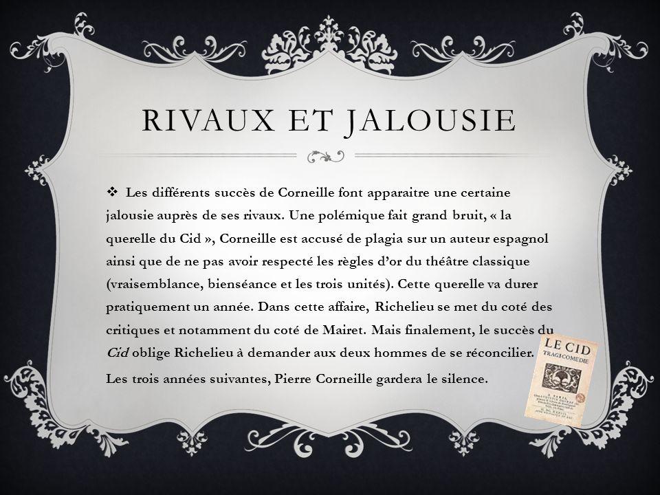 LE SUCCÈS JUSQUÀ LA MORT Pierre Corneille continue de réaliser de très belles pièces et rentre en concurrence avec Racine, chose qui ne le déstabilise pas.