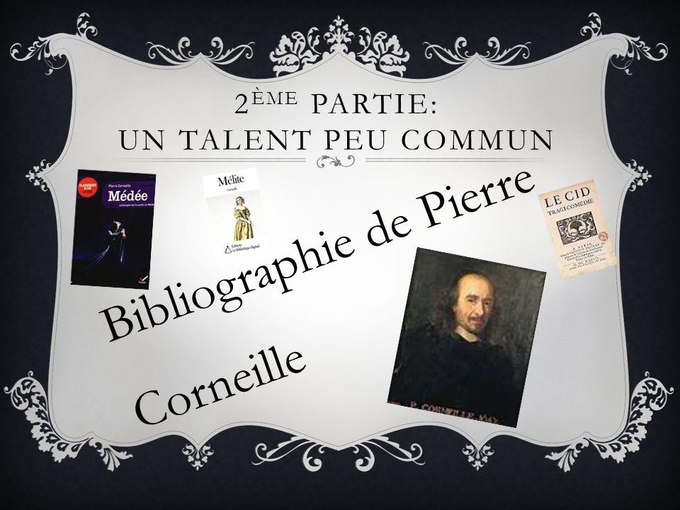 SES OUVRAGES Les œuvres de Pierre Corneille ont connu un grand succès comme Le Cid.