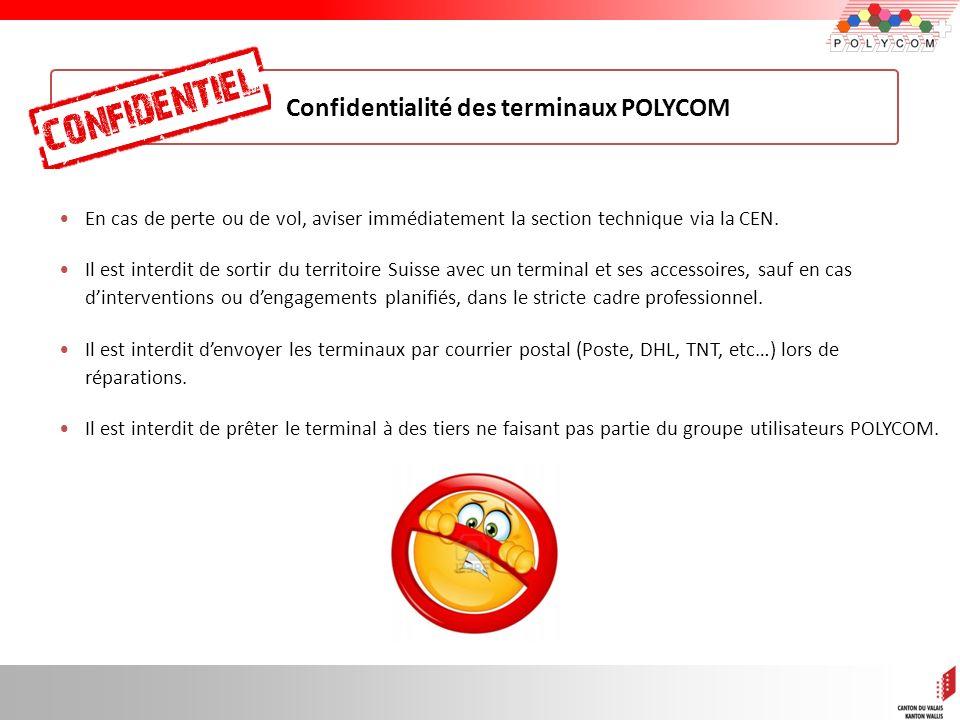 7 Confidentialité des terminaux POLYCOM En cas de perte ou de vol, aviser immédiatement la section technique via la CEN. Il est interdit de sortir du