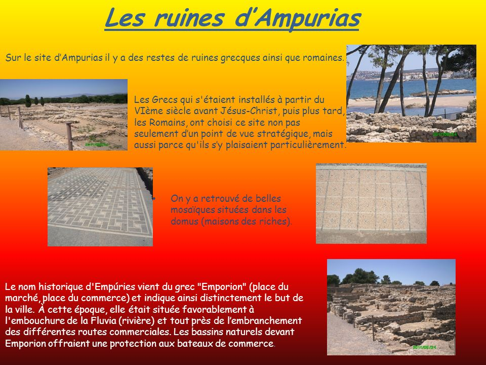 Les ruines dAmpurias On y a retrouvé de belles mosaïques situées dans les domus (maisons des riches). Sur le site dAmpurias il y a des restes de ruine