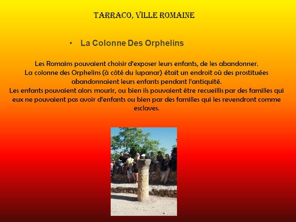 Tarraco, Ville Romaine La Colonne Des Orphelins Les Romains pouvaient choisir dexposer leurs enfants, de les abandonner. La colonne des Orphelins (à c