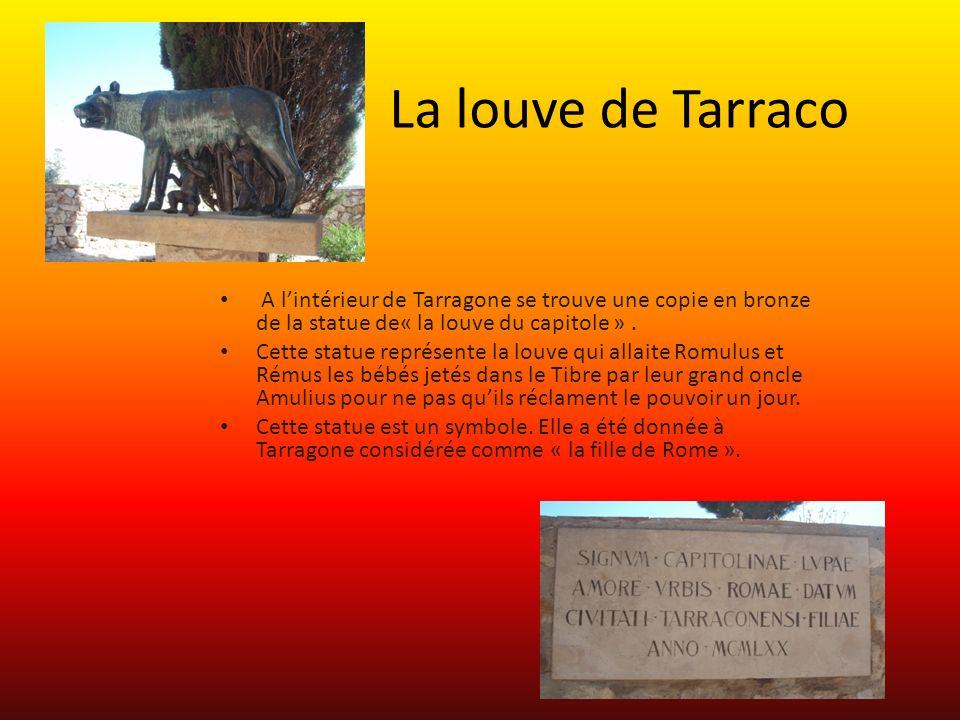 La louve de Tarraco A lintérieur de Tarragone se trouve une copie en bronze de la statue de« la louve du capitole ». Cette statue représente la louve