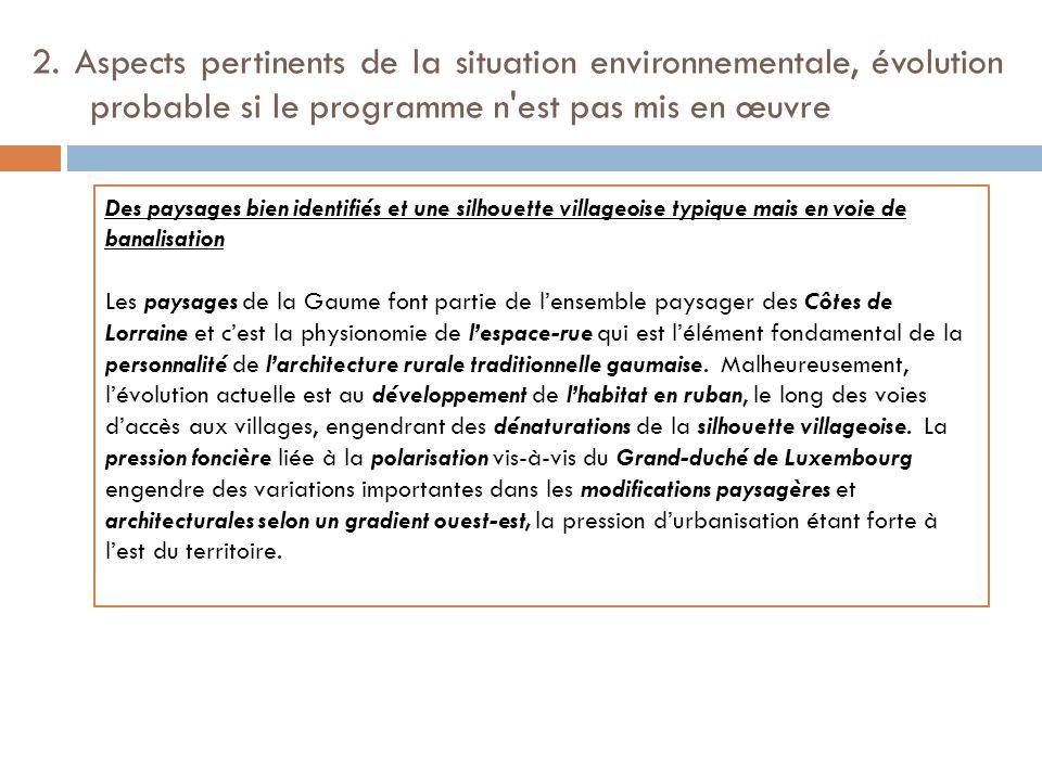 2. Aspects pertinents de la situation environnementale, évolution probable si le programme n'est pas mis en œuvre Des paysages bien identifiés et une