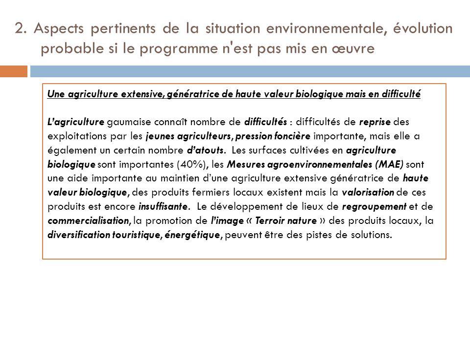 2. Aspects pertinents de la situation environnementale, évolution probable si le programme n'est pas mis en œuvre Une agriculture extensive, génératri