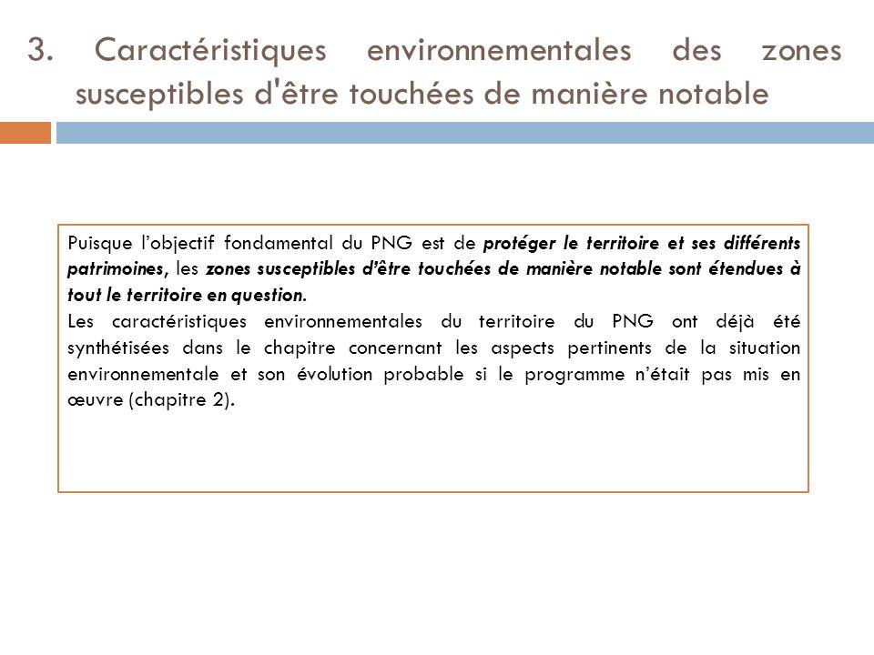 3. Caractéristiques environnementales des zones susceptibles d'être touchées de manière notable Puisque lobjectif fondamental du PNG est de protéger l